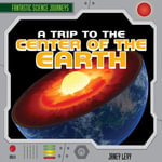 A Trip to the Center of the Earth - Janey Levy