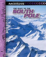 The Race to the South Pole : Incredible True Adventures - Ryan Nagelhout