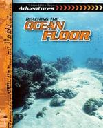 Reaching the Ocean Floor : Incredible True Adventures - Therese Shea