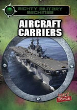 Aircraft Carriers : Mighty Military Machines