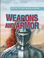 Weapons and Armor : 100 Facts You Should Know - Rupert Matthews