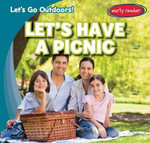 Let's Have a Picnic : Let's Go Outdoors! - Tina Benjamin