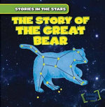 The Story of the Great Bear : Stories in the Stars - Ingrid Griffin