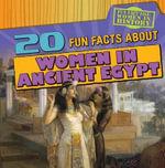 20 Fun Facts about Women in Ancient Egypt : Fun Fact File: Women in History - Kristen Rajczak