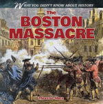 The Boston Massacre : What You Didn't Know about History - Therese Shea