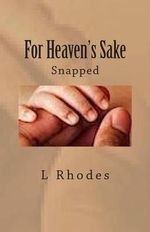 For Heaven's Sake : Snapped - L Rhodes