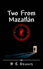 Two from Mazatlan : A Jake Roads Adventure - B E Dennis