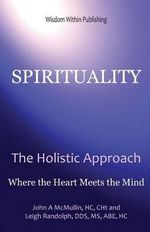 Spirituality - The Holistic Approach - John A McMullin Hc