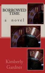 Borrowed Time - Kimberly Gardner