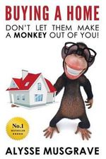 Buying a Home : Don't Let Them Make a Monkey Out of You - Alysse Musgrave