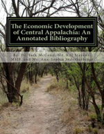 The Economic Development of Central Appalachia : An Annotated Bibliography - Dr Jack Thomas McCann