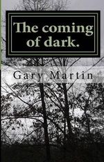 The Coming of Dark. - Gary M Martin