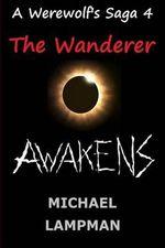 The Wanderer Awakens a Werewolf's Saga - Michael Lampman