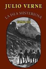 La Isla Misteriosa (Tomo 3) - Julio Verne