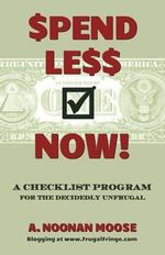 Spend Less Now! : A Checklist Program for the Decidedly Unfrugal - A Noonan Moose
