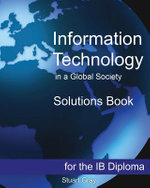Information Technology in a Global Society Solutions Book - Stuart Gray