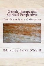 Gestalt Therapy and Spiritual Perspective : The Innersense Collection - President Brian O'Neill