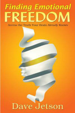 Finding Emotional Freedom : Access the Truth Your Brain Already Knows - Dave Jetson