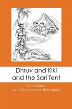 Dhruv and Kiki and the Sari Tent - Sonia Kumar