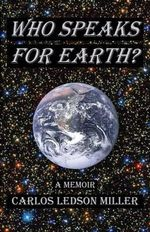 Who Speaks for Earth? : A Memoir - Carlos Ledson Miller