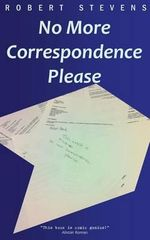 No More Correspondence Please - Master Robert Stevens