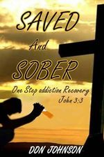 Saved and Sober : One Step Addiction Recovery, ...John 3:3 - Don Johnson