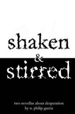 Shaken & Stirred : Two Novellas about Desperation - N Philip Garcia