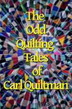The Odd Quilting Tales of Carl Quiltman - Carl Quiltman