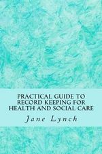 Practical Guide to Record Keeping for Health and Social Care - Jane Lynch