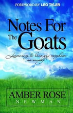 Notes for the Goats : Learning to Love My Neighbor as Myself - Amber Rose Newman