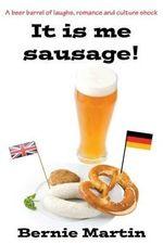 It Is Me Sausage - Bernie Martin