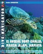 Dive-Navigator El Quseir, Port Ghalib, Marsa Alam, Hamata : The Most Popular Dive Sites South of Safaga to the Southern Border of Egypt, Include St. Jo - Andrei Dvoretski