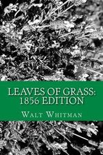 Leaves of Grass : 1856 Edition - Walt Whitman