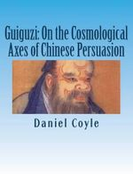 Guiguzi : On the Cosmological Axes of Chinese Persuasion: [Paperback Dissertation Reprint] - Daniel Coyle