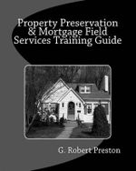 Property Preservation & Mortgage Field Services Training Guide - G Robert Preston