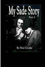 My Sade Story Part 2 - MR Paul Cooke