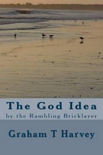 The God Idea by the Rambling Bricklayer - MR Graham T Harvey