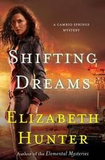 Shifting Dreams : A Cambio Springs Mystery - Elizabeth Hunter