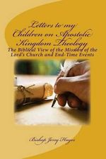 Letters to My Children on Apostolic Kingdom Theology - Bishop Jerry L Hayes