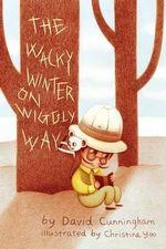 The Wacky Winter on Wiggly Way - David Cunningham