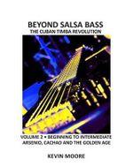 Beyond Salsa Bass : The Cuban Timba Revolution - Latin Bass for Beginners - Kevin Moore