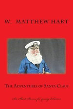 The Adventures of Santa Claus : Six Short Stories for Young Believers - W Matthew Hart
