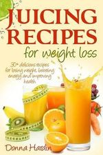 Juicing Recipes for Weight Loss - Donna Hardin