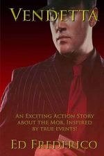 Vendetta : An Exciting Action Story about the Mob - Ed Frederico