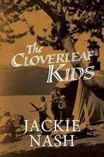 Cloverleaf Kids : Kids and Adults Alike Will Enjoy These Hilarious Stories and Antics of Me, My Siblings and Our Friends Growing Up in a Small Town in the 50's &60's. I Have Told These Stories Over & Over and Always Got a Good Laugh. - Jackie Nash