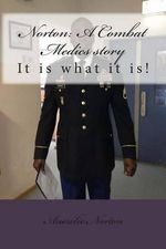 Norton : It Is What It Is a Combat Medics Story: I'm Still Standing - Auerelio Norton