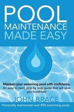 Pool Maintenance Made Easy - John R Brace