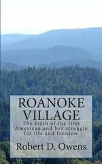 Roanoke Village : The Birth of the First American Child and Its Struggle for Life and Freedom - Robert David Owens