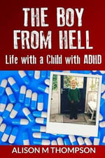 The Boy from Hell : Life with a Child with ADHD - Alison Thompson