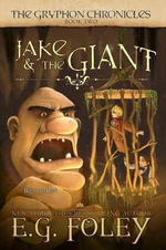 Jake & the Giant (the Gryphon Chronicles, Book 2) - E G Foley